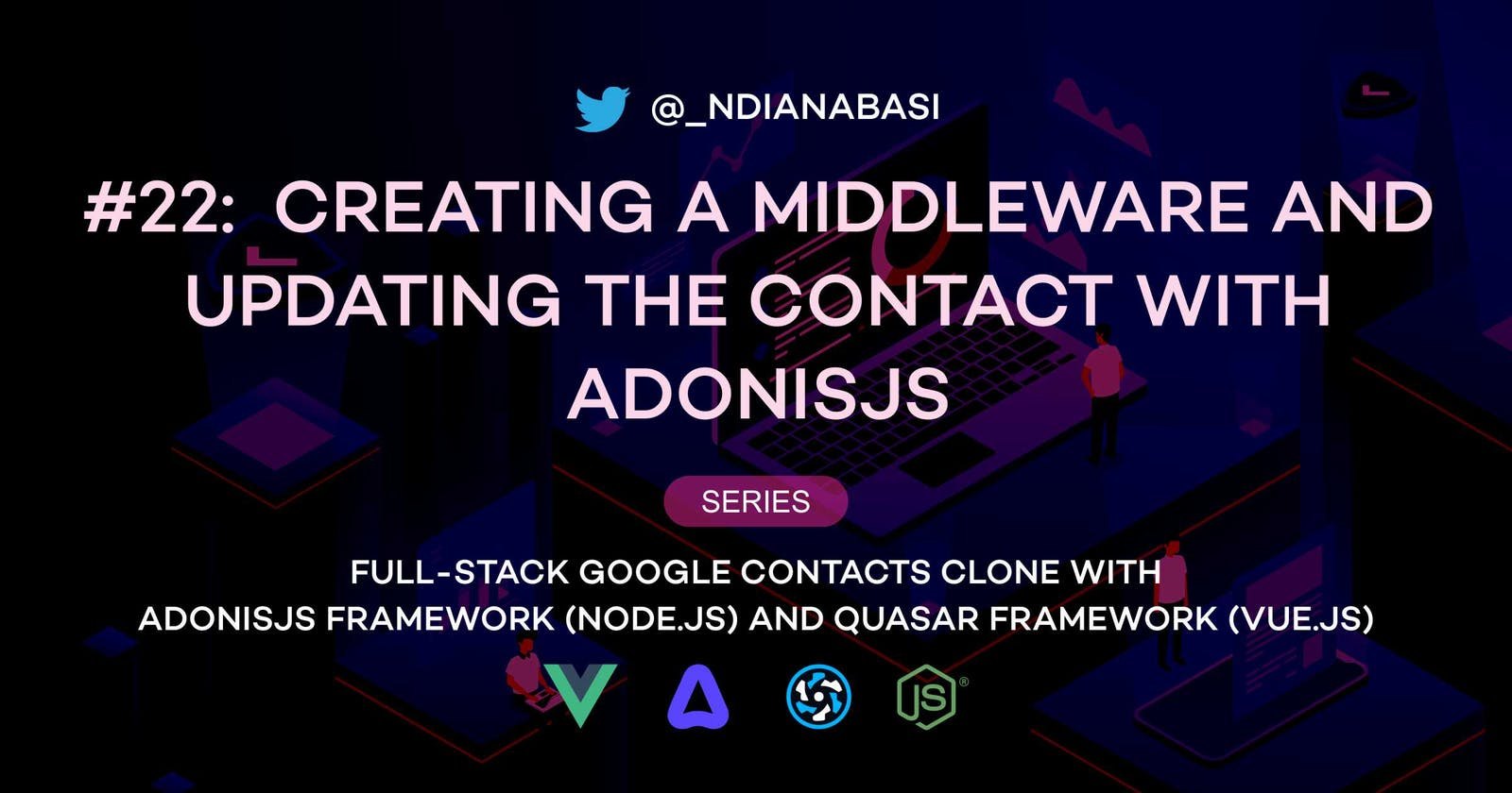 Creating a Middleware and Updating a Contact | Full-Stack Google Contacts Clone with AdonisJS (Node.js) and Quasar Framework (Vue.js)