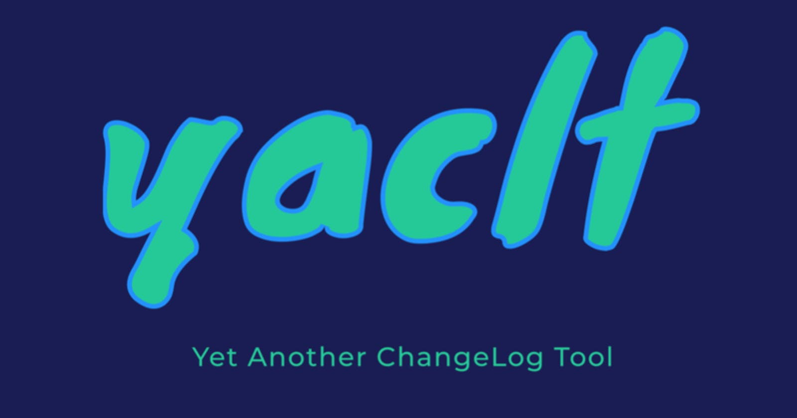 Introducing Yaclt (Yet Another ChangeLog Tool)