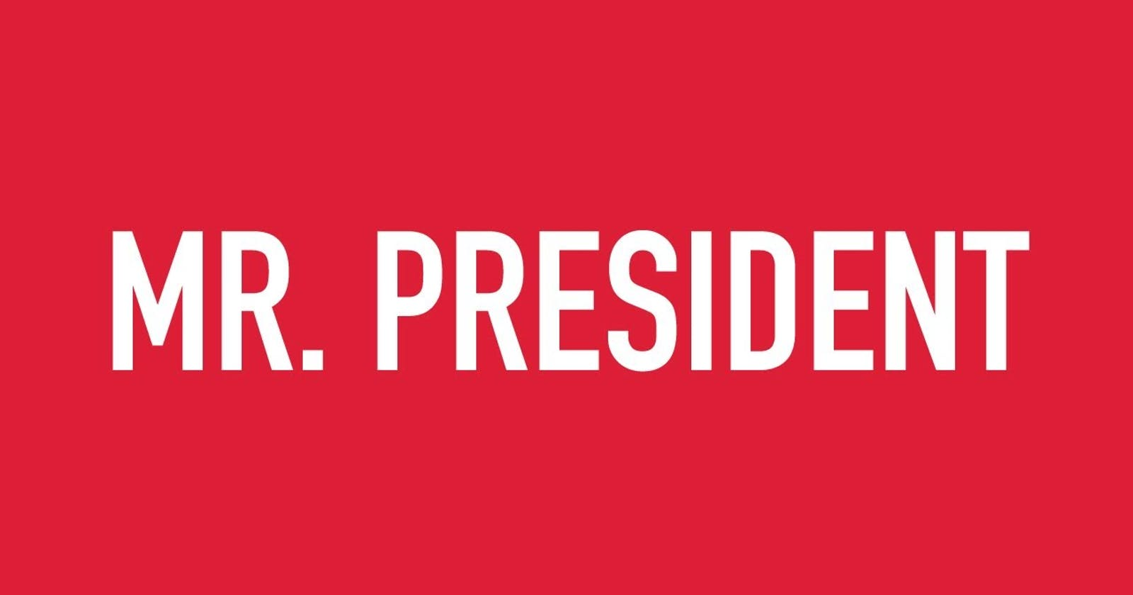 INTRODUCING: Open Source Project for everyone as long as your country has a president.