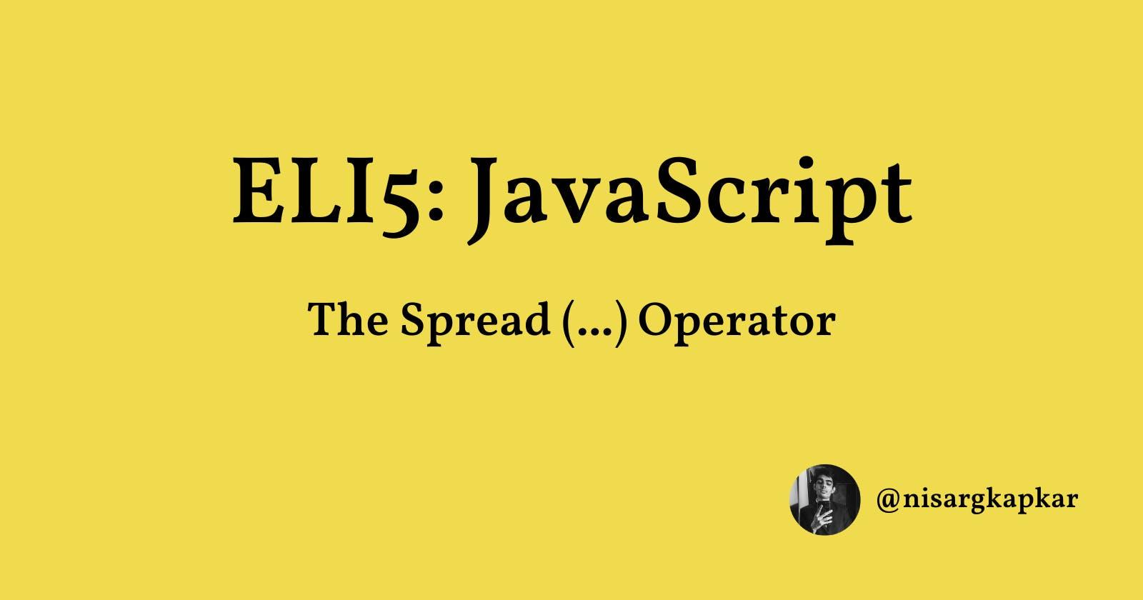 ELI5 JavaScript: The Spread Operator