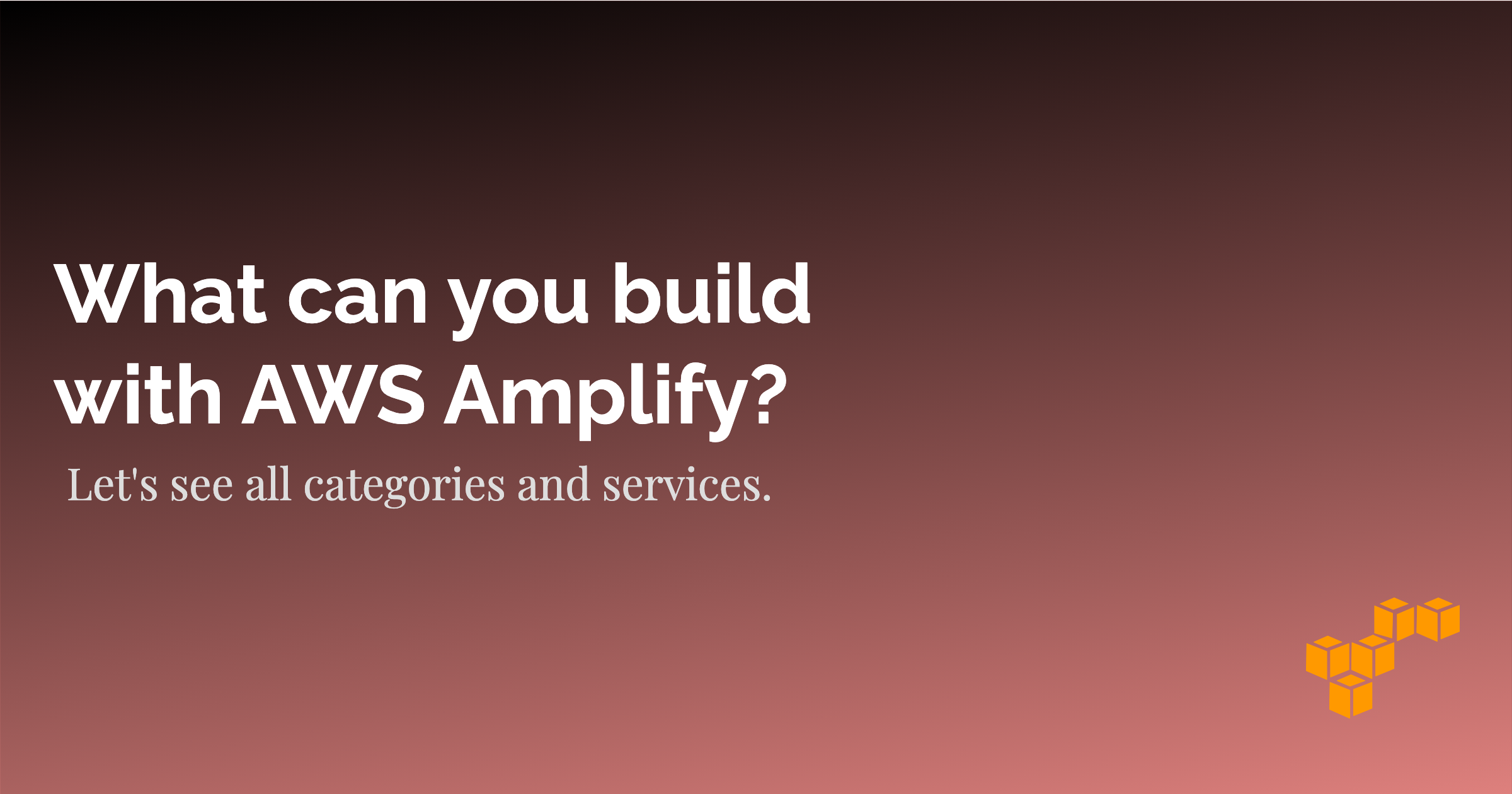 What can you build with AWS Amplify? Let's see all categories and services.