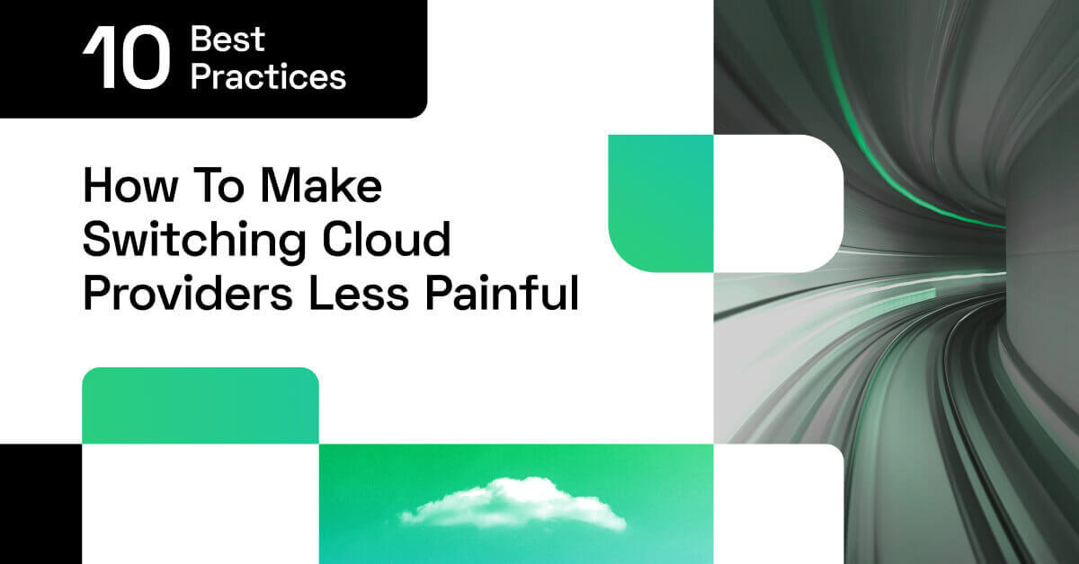 10 best practices to make switching cloud providers less painful