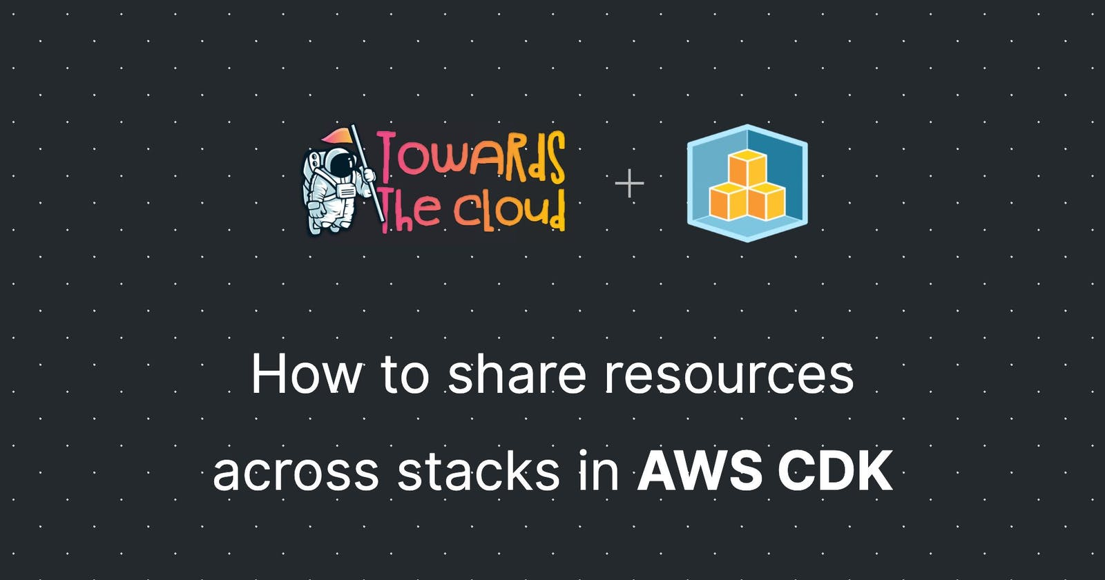 How to share resources across stacks in AWS CDK