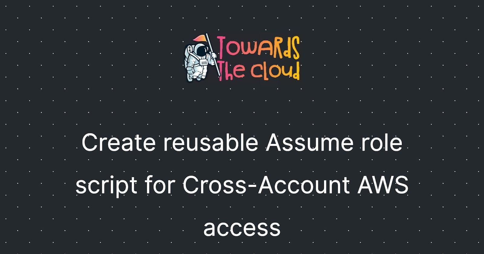 Create reusable Assume role script for Cross-Account AWS access