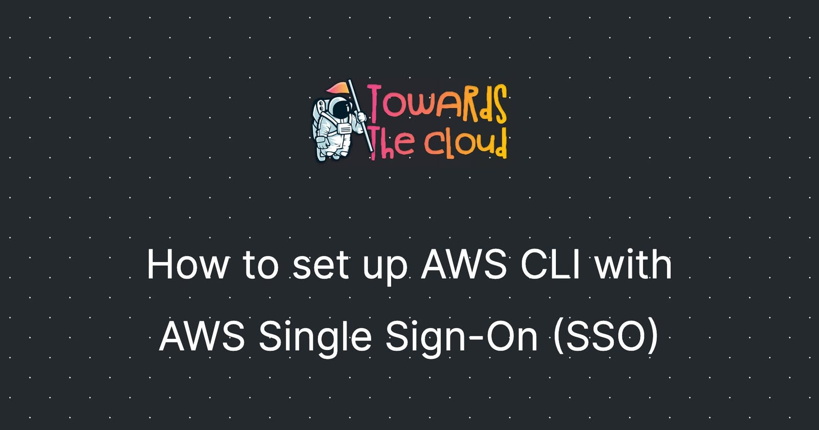 How to set up AWS CLI with AWS Single Sign-On (SSO)