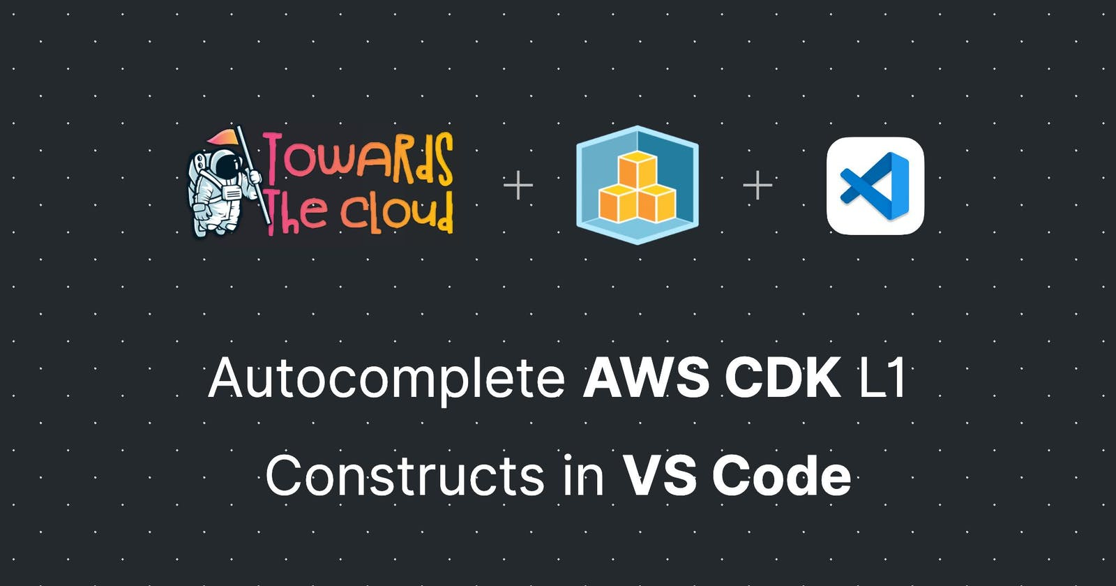 Autocomplete AWS CDK L1 Constructs in VS Code