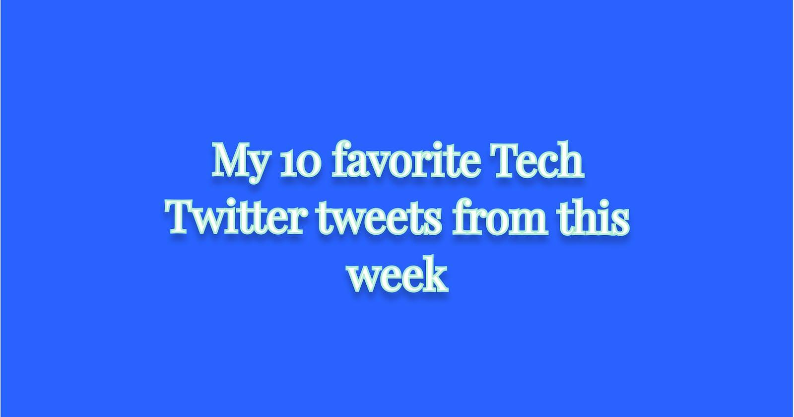 My 10 favorite Tech Twitter Tweets from this week