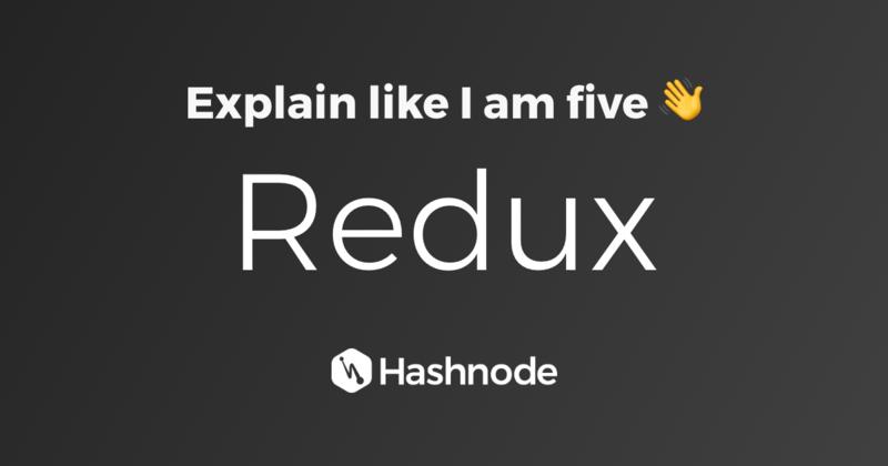 Redux: Explain to me like I am five 👋